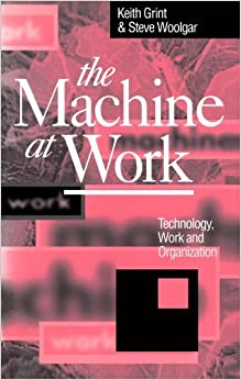 The Machine at Work: Technology, Work and Organization by Keith Grint (1997-05-28)