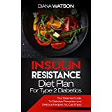 Insulin Resistance:  Diet Plan For Type 2 Diabetics: Your Essential Guide To Diabetes Prevention and Delicious Recipes You Can Enjoy! (Manage PCOS, Prevent Prediabetes, Maintain Low Blood Glucose)
