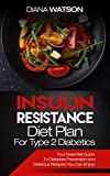 Insulin Resistance Diet Plan For Type 2 Diabetics: Your Essential Guide To Diabetes Prevention and Delicious Recipes You Can Enjoy! (3 Manuscripts: Insulin Resistance + Diabetic Cookbook + Ketogenic)