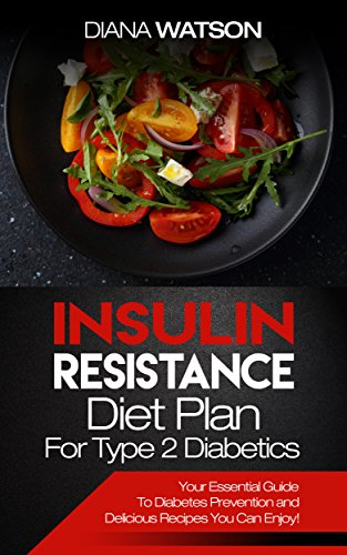 Insulin Resistance Diet Plan For Type 2 Diabetics: Your Essential Guide To Diabetes Prevention and Delicious Recipes You Can Enjoy! (Manage PCOS, Prevent Prediabetes, Maintain Low Blood Glucose) by Diana Watson
