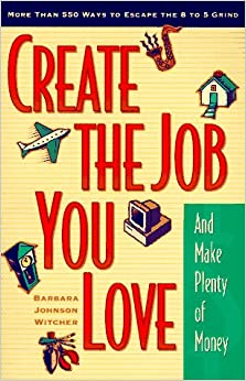 Book Create the Job You Love (and Make Plenty of Money): More than 550 Ways to Escape the 8 to 5 Grind