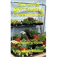 Survive! DIY Folding Greenhouse : A Prepper's Guide
