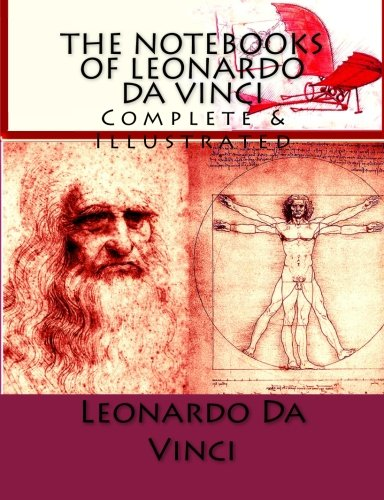 The Notebooks of Leonardo Da Vinci: Complete & Illustrated
