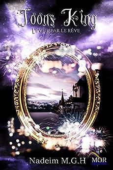 L'Eveil par le Rêve (Toon's King t. 1) (French Edition) by [M.G.H., Nadeim]