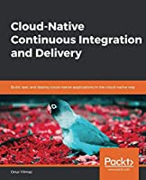 Cloud-Native Continuous Integration and Delivery Front Cover