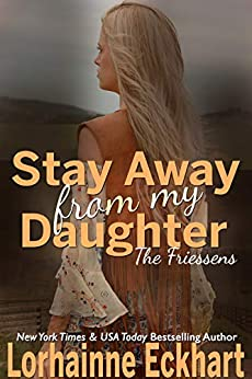 Stay Away From My Daughter (The Friessens (The Friessen Legacy) Book 25) by [Eckhart, Lorhainne]