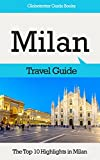 Milan Travel Guide: The Top 10 Highlights in Milan (Globetrotter Guide Books)