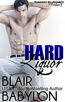 Hard Liquor: Runaway Billionaires: Arthur Duet #2 by [Babylon, Blair]