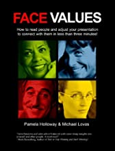 Face Values - how to read people and adjust your presentation to connect with them in less than three minutes