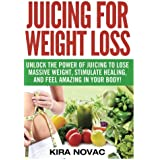 Juicing for Weight Loss: Unlock the Power of Juicing to Lose Massive Weight, Stimulate Healing, and Feel Amazing in Your Body (Juicing, Weight Loss, Alkaline Diet, Anti-Inflammatory Diet) (Volume 1)