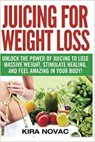 Amazon.com: Juicing for Weight Loss: Unlock the Power of