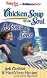 chicken soup for the soul boys - Chicken Soup for the Soul: Moms & Sons - 34 Stories about Raising Boys, Being a Sport, Grieving and Peace, and Single-Minded Devotion by Jack Canfield (2011-05-01)