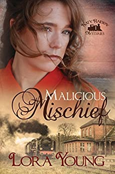 Malicious Mischief (Katy Railway Mysteries Book 1) by [Young, Lora]