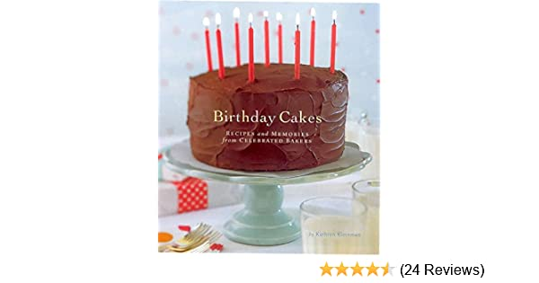 Birthday Cakes Recipes And Memories From Celebrated Bakers Kathryn Kleinman Carolyn Miller 9780811840194 Amazon Books