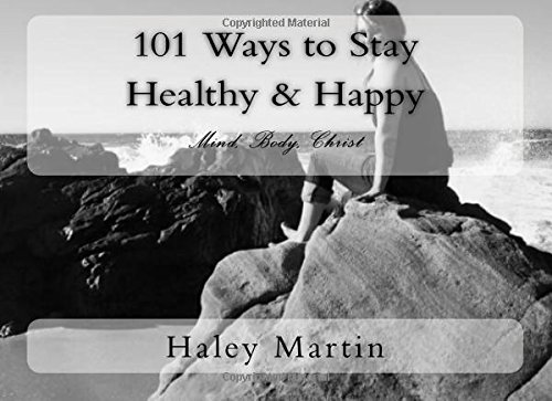 Download 101 Ways to Stay Healthy & Happy: Mind, Body, Christ pdf epub