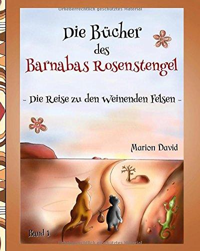 Die Reise zu den Weinenden Felsen (Die Bücher des Barnabas Rosenstengel, Band 1)