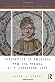 Chromatius of Aquileia and the Making of a Christian City (Routledge Studies in the Early Christian World)