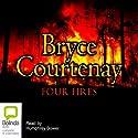 Four Fires Hörbuch von Bryce Courtenay Gesprochen von: Humphrey Bower