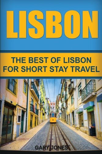 Lisbon: The Best Of Lisbon For Short Stay Travel