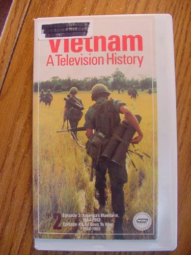 (VHS Video Tape of Vietnam A Television History Vol 2 Episode 3 America's Mandarin 1954-1963; Episode 4 LBJ Goes to War 1964-1965 WGBH Educational Foundation)