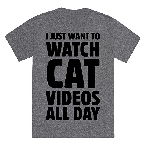 - LookHUMAN I Just Want to Watch Cat Videos All Day Heathered Gray Medium Mens/Unisex Fitted Triblend Tee by
