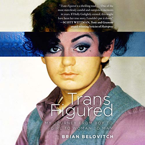 Trans Figured: My Journey from Boy to Girl to Woman to Man by Brilliance Audio