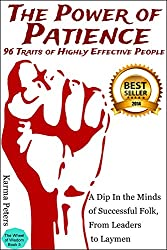 The Power of Patience: 96 Traits of Highly Effective People: A Dip in the Minds of Successful Folk, From Leaders to Laymen (The Wheel of Wisdom Book 5)