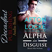 Alpha in Disguise: Black Hills Wolves, Book 9 | Afton Locke