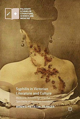 Syphilis in Victorian Literature and Culture: Medicine, Knowledge and the Spectacle of Victorian Invisibility (Palgrave Studies in Literature, Science and - Victorian Spectacles
