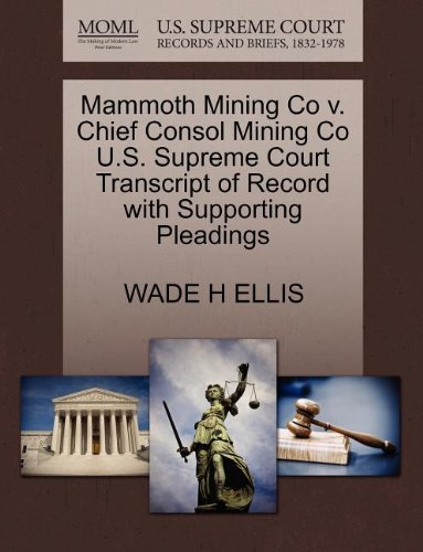 Mammoth Mining Co V  Chief Consol Mining Co U S  Supreme Court Transcript Of Record With Supporting Pleadings