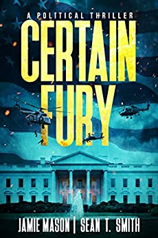 CERTAIN FURY: A Political Thriller by [Mason, Jamie, T. Smith, Sean]