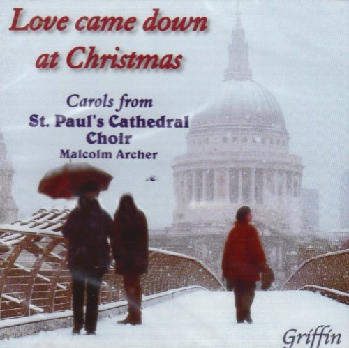 Love Came Down at Christmas (St Paul's Christmas Cathedral)