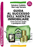 Guida al successo dell'agenzia immobiliare. Come lavorare meglio e guadagnare di più: Come lavorare meglio e guadagnare di più (Manuali)