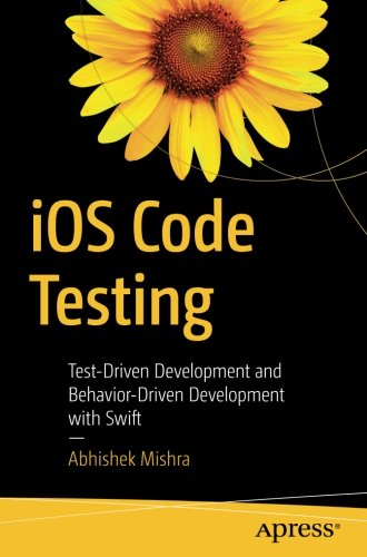iOS Code Testing: Test-Driven Development and Behavior-Driven Development with Swift by Apress