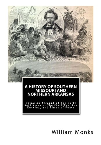 A History of Southern Missouri and Northern Arkansas: Being An Account of The Early Settlements, The Civil War, the Ku-Klux, and Times of Peace pdf