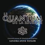 Le Quantum de la réussite: L'étonnante science de l'abondance et du bonheur   Sandra Anne Taylor