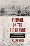 Turmoil on the Rio Grande: History of the Mesilla Valley, 1846-1865 (Elma Dill Russell Spencer Series in the West and Southwest)
