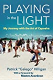 Playing in the Light: My Journey with the Art of Capoeira