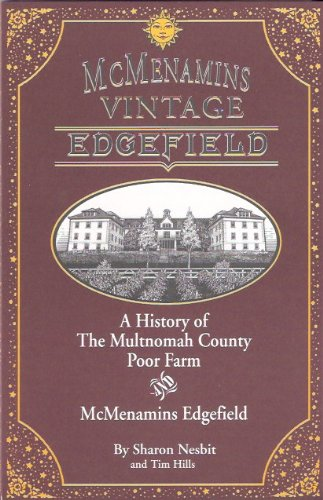 McMenamins Vintage Edgefield: A History of The Multnomah County Poor Farm