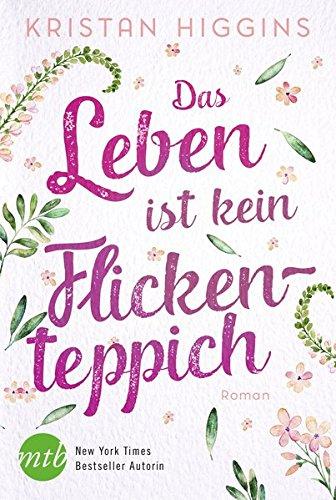 Das Leben ist kein Flickenteppich Taschenbuch – 3. September 2018 Kristan Higgins MIRA Taschenbuch 3956498224 FICTION / Contemporary Women