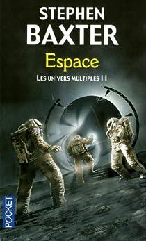 Espace, Tome 2 : Les Univers multiples par Baxter
