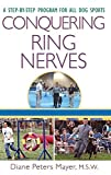 img - for Conquering Ring Nerves: A Step-by-Step Program for All Dog Sports book / textbook / text book
