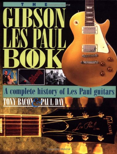 The Gibson Les Paul Book: A Complete History of Les Paul Guitars