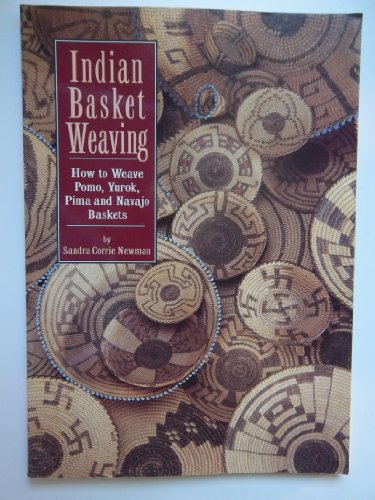 Indian Basket Weaving: How to Weave, Pomo, Yurok, Pima and Navajo (New Weave Baskets)