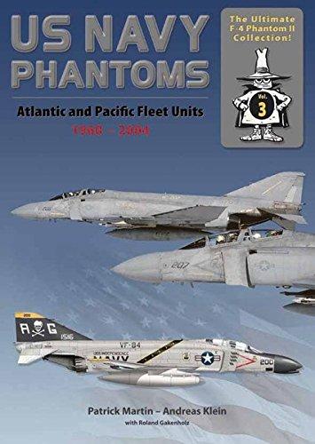 US Navy Phantoms: Atlantic and Pacific Fleet Units 1960-2004: The Ultimate F-4 Phantom II Collection, Volume 3 Navy F 4 Phantom