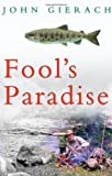 Fool's Paradise, John Gierach, 0743291735