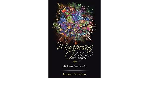 Amazon.com: Mariposas De Abril: Al Lado Izquierdo (Spanish Edition) eBook: Berenice De la Cruz: Kindle Store