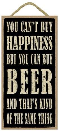 SJT ENTERPRISES, INC. You Can't Buy Happiness but You can Buy Beer and That's Kind of The Same Thing 5