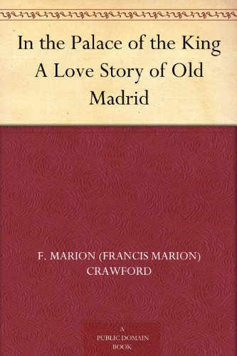 In the Palace of the King: A Love Story of Old Madrid