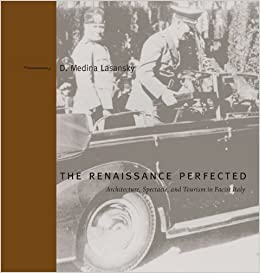 Book The Renaissance Perfected: Architecture, Spectacle, and Tourism in Fascist Italy (Buildings, Landscapes, and Societies) by D Medina Lasansky (2006-01-01)